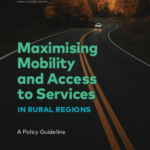 Maximising Mobility and Access to Services In Rural Regions – A Policy Guideline